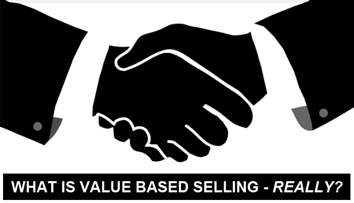 What is Value-based Selling – Really?